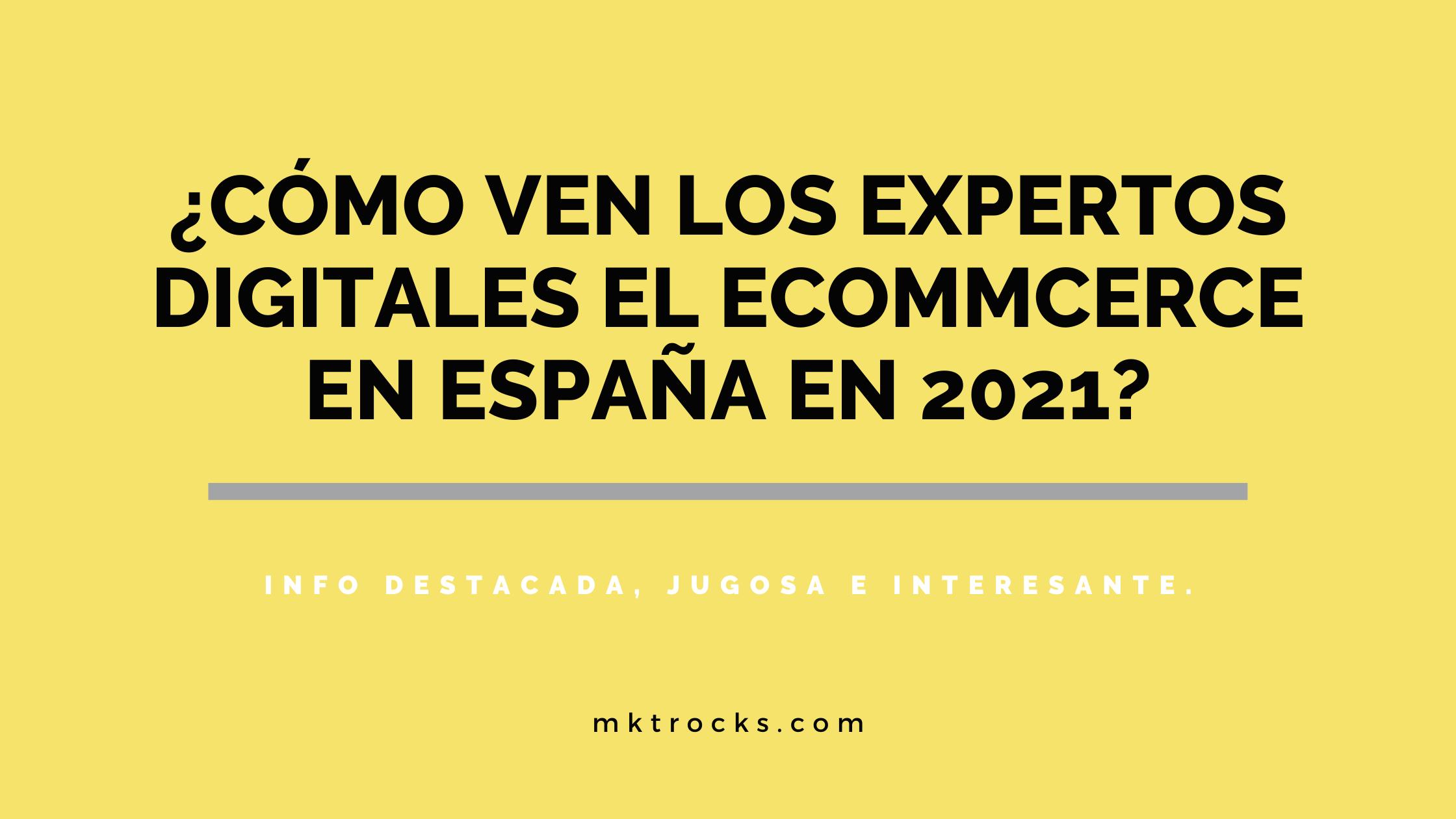 ¿Cómo ven los expertos digitales el ecommerce en España en 2021? - Informe Ecommerce