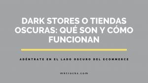 Dark store o tienda oscura: ¿qué significa, cómo funciona y cuáles son sus beneficios?