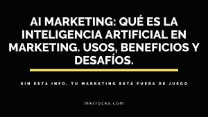 AI MARKETING: Qué es la inteligencia artificial en marketing. Usos, beneficios y desafíos.