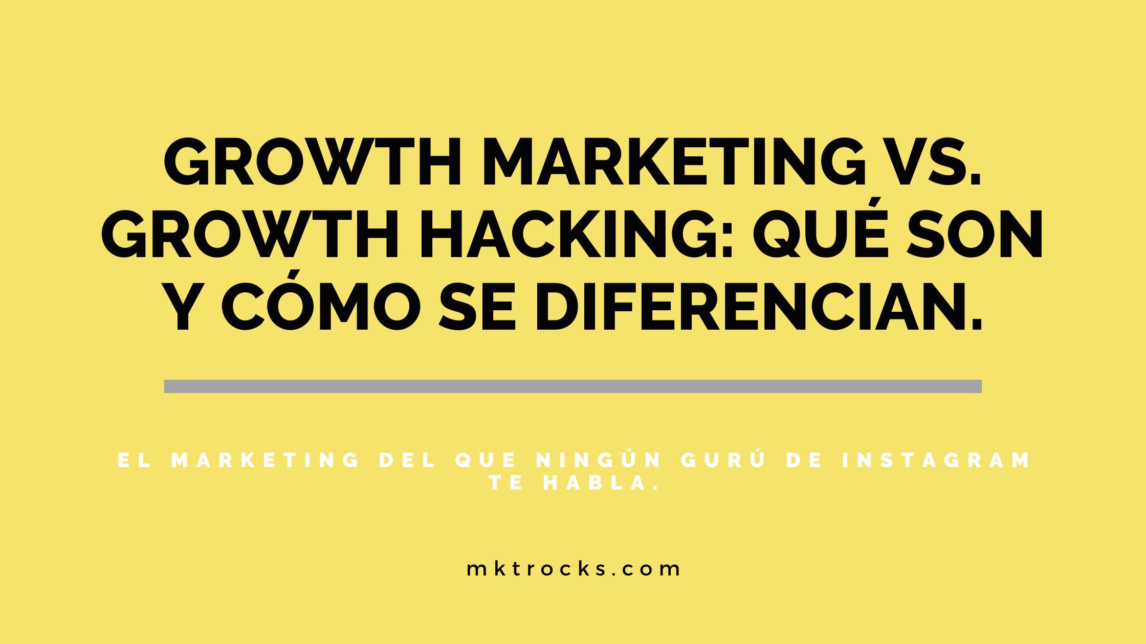 Growth Marketing vs. Growth Hacking: Qué son, cómo se diferencian y por qué los necesitas para tu negocio. El Blog de Marketing Rocks Walo Jalil Nadia Nemer