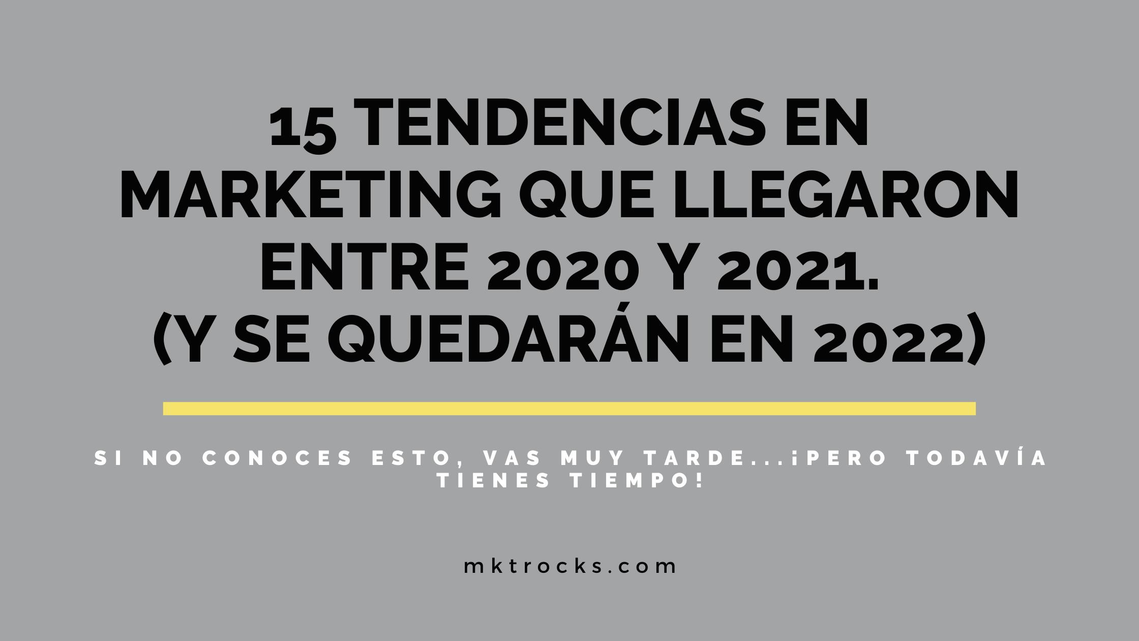 15 Tendencias en Marketing que llegaron entre 2020 y 2021 y se quedarán en 2022.